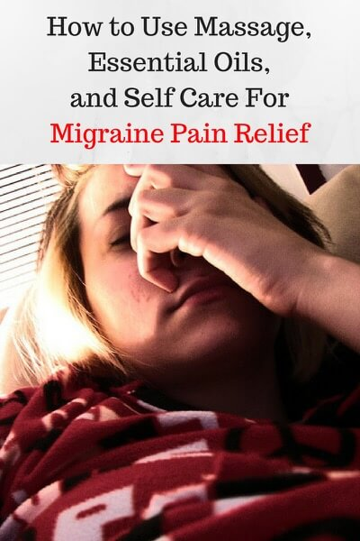 Migraine Pain Relief Using Massage, Essential Oils, and Self Care