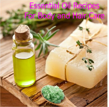 Essential Oil Recipes for Body Care and Hair Care