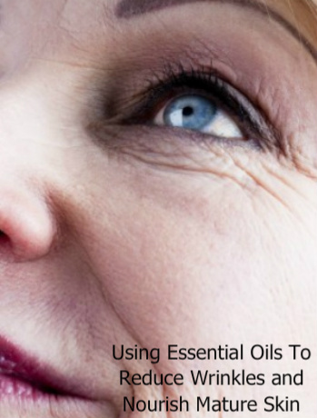 Using Essential Oils for Wrinkles and Mature Skin