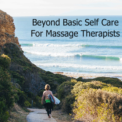 Beyond Basic Self Care For Massage Therapists